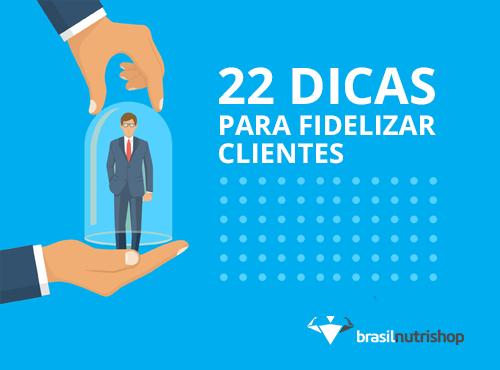 22 dicas para fidelizar clientes