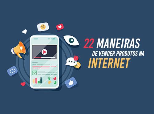 22 maneiras de vender produtos na Internet