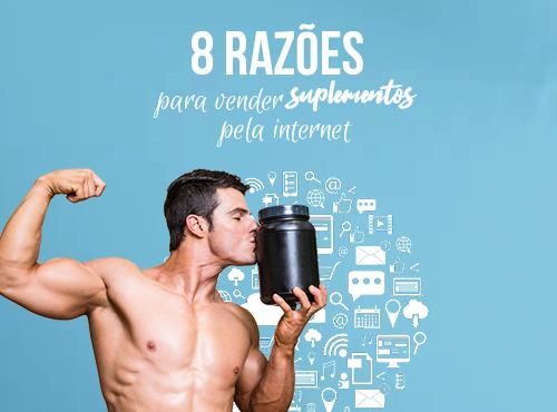 8 razões para vender suplementos pela internet